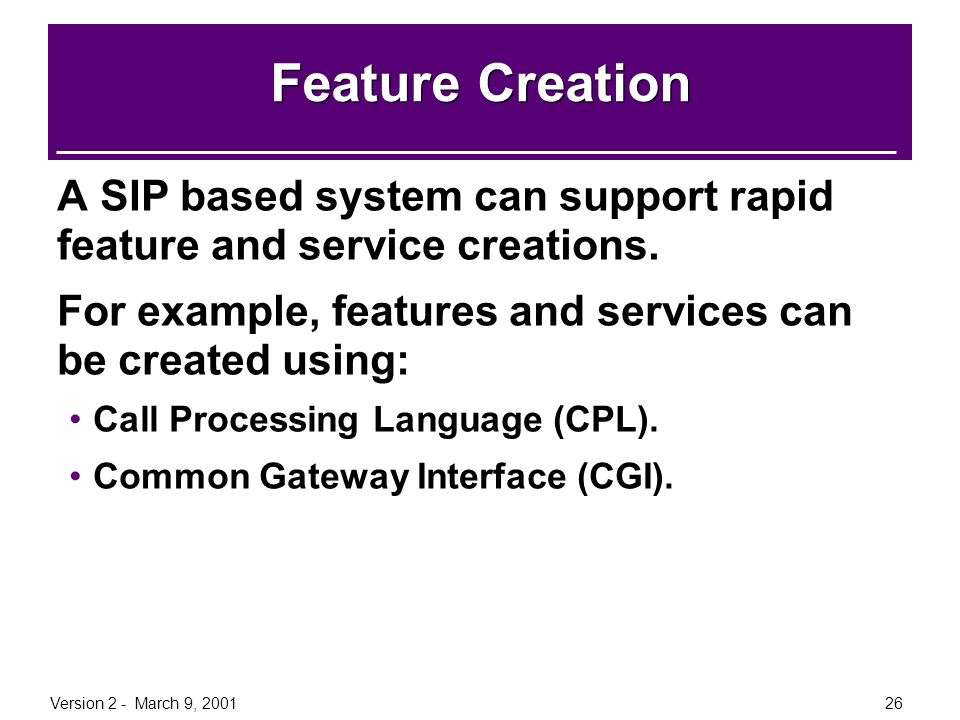 Feature Creation A SIP based system can support rapid feature and service creations. For example, features and services can be created using:
