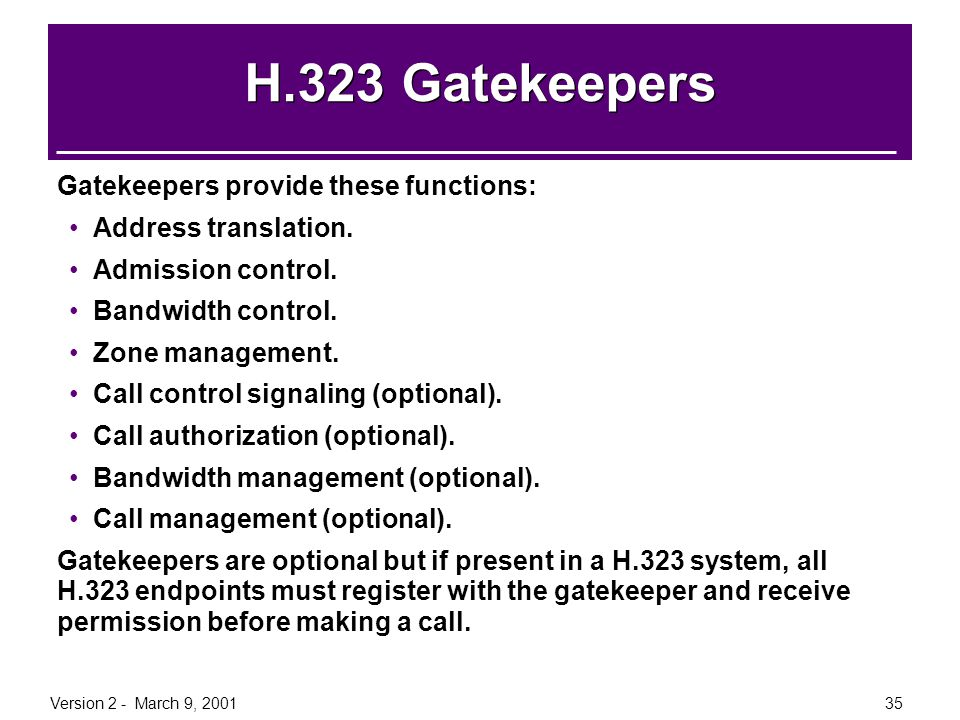 H.323 Gatekeepers Gatekeepers provide these functions: