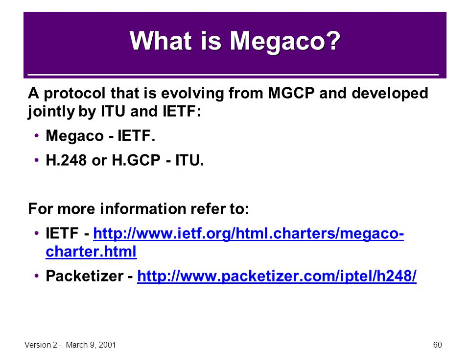 What is Megaco A protocol that is evolving from MGCP and developed jointly by ITU and IETF: Megaco - IETF.