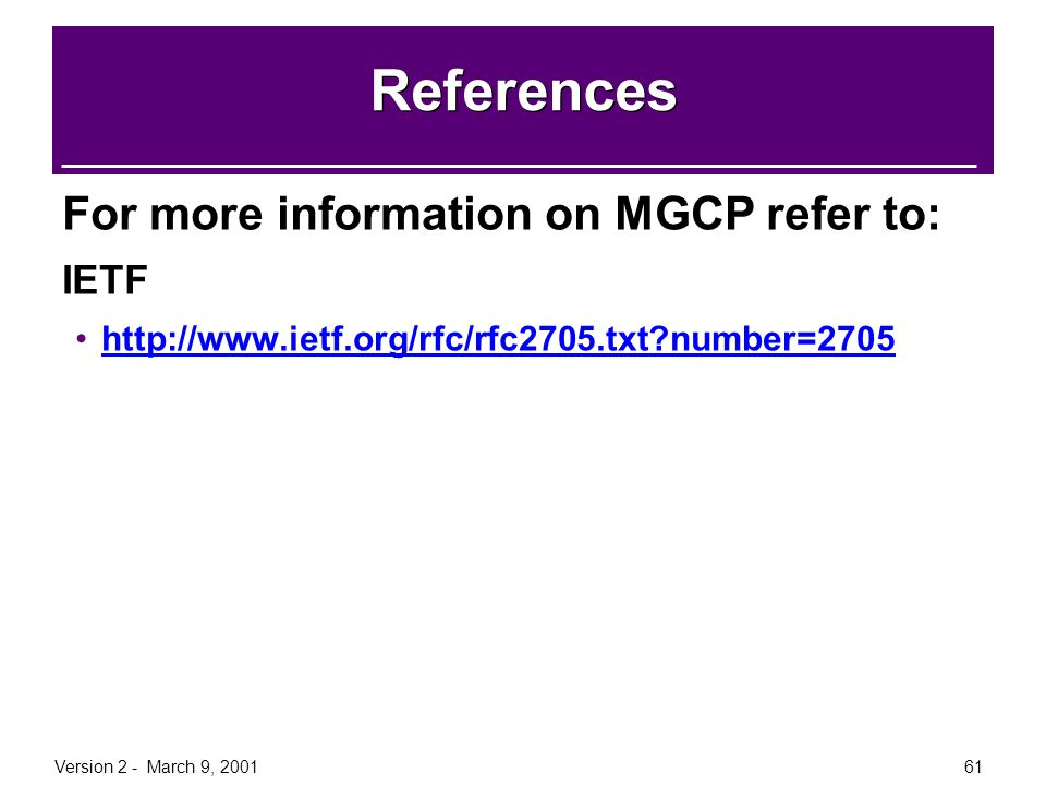References For more information on MGCP refer to: IETF