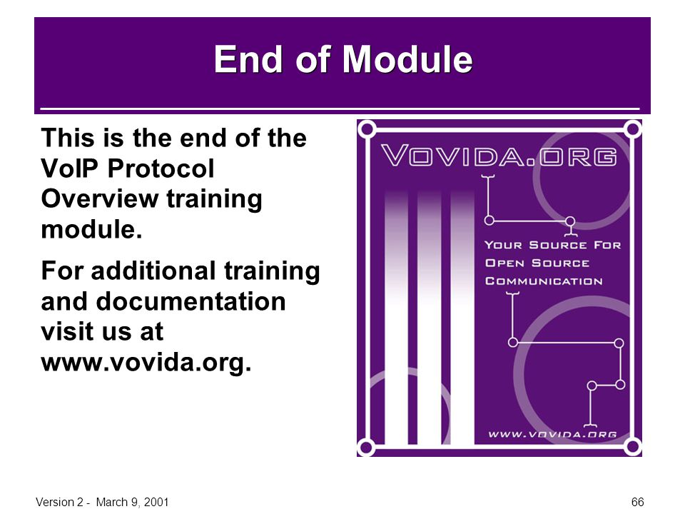 End of Module This is the end of the VoIP Protocol Overview training module. For additional training and documentation visit us at www.vovida.org.