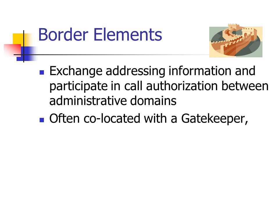 Border Elements Exchange addressing information and participate in call authorization between administrative domains.