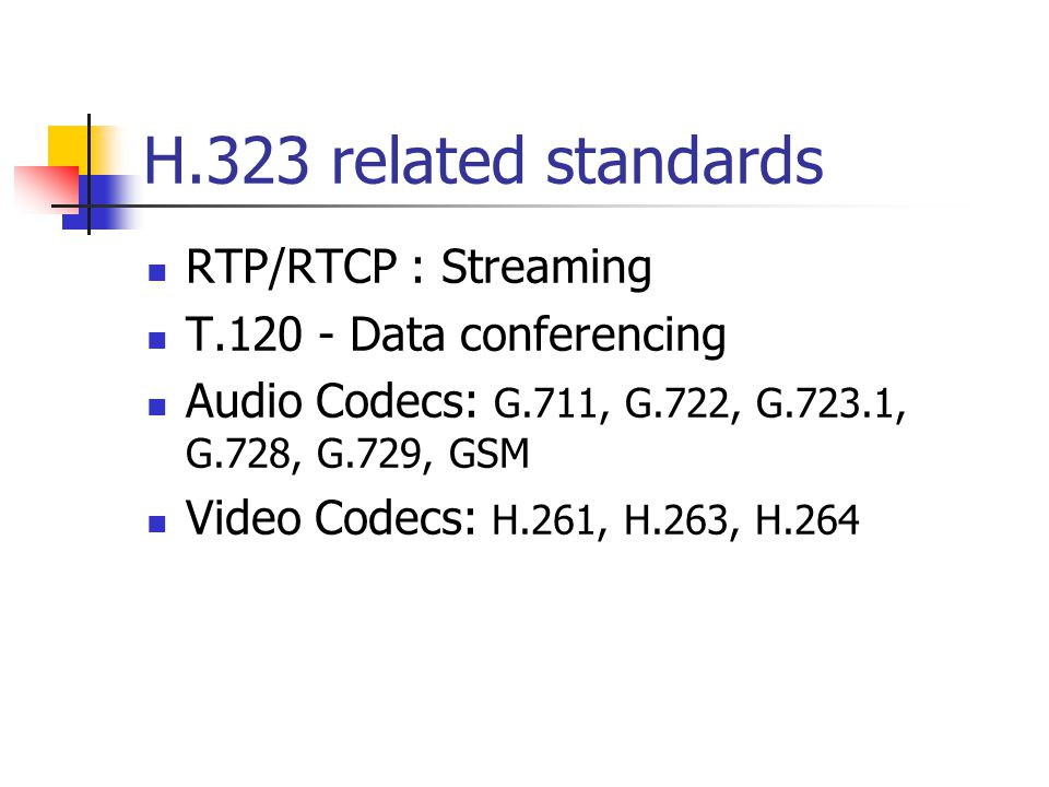 H.323 related standards RTP/RTCP : Streaming T.120 - Data conferencing