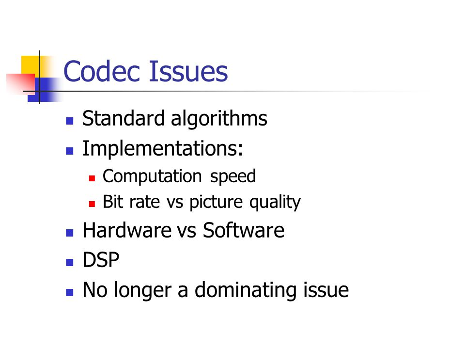 Codec Issues Standard algorithms Implementations: Hardware vs Software