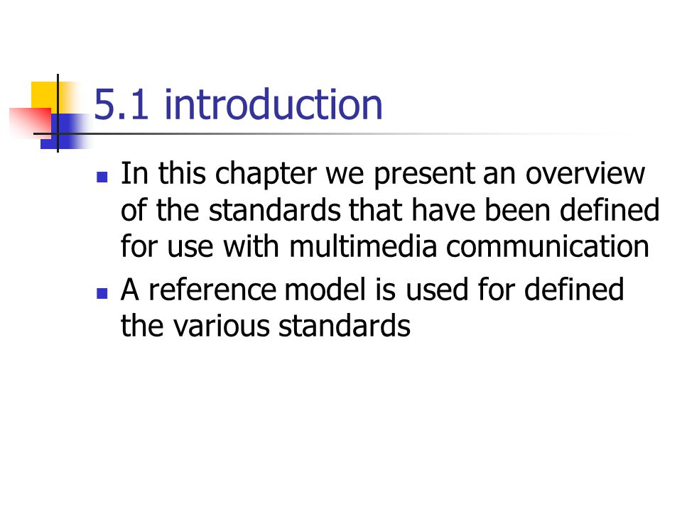 5.1 introduction In this chapter we present an overview of the standards that have been defined for use with multimedia communication.