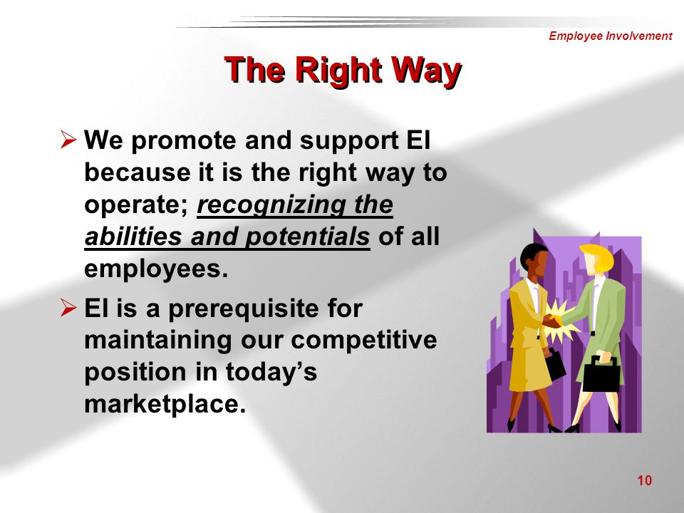 The Right Way We promote and support EI because it is the right way to operate; recognizing the abilities and potentials of all employees.