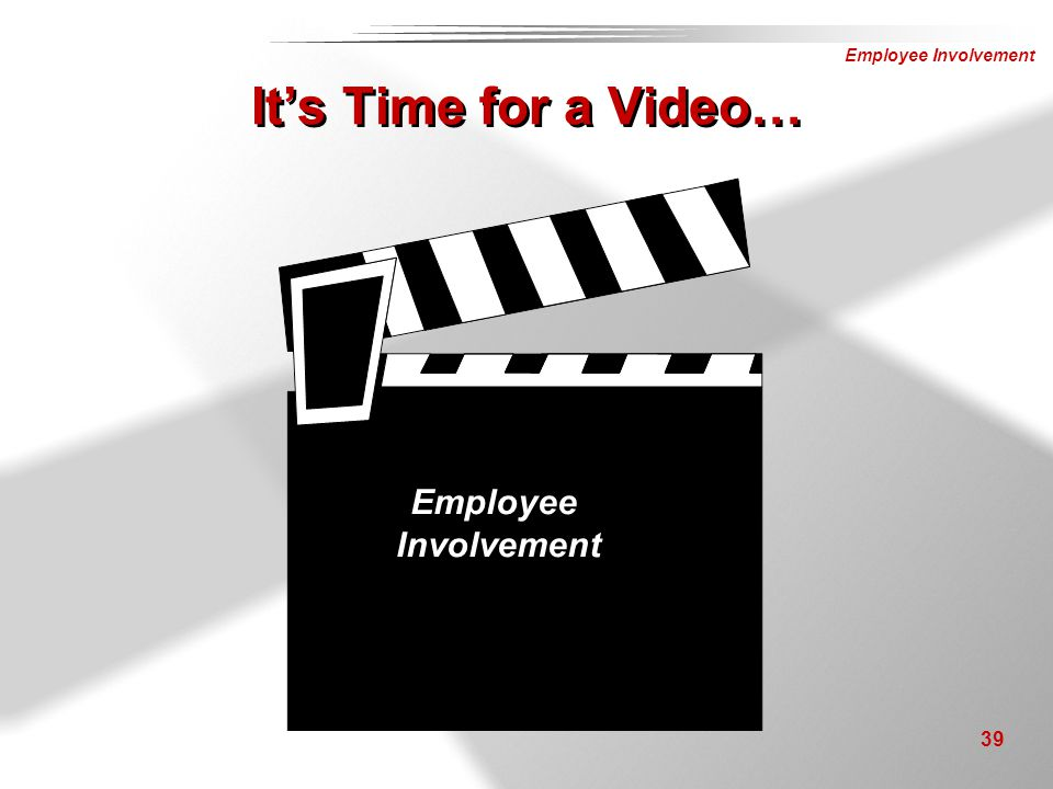 It's Time for a Video… Employee Involvement Instructor Notes: