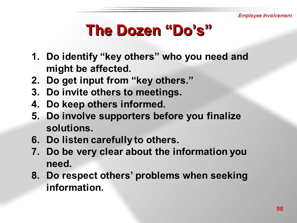 The Dozen Do's Do identify key others who you need and might be affected. Do get input from key others.