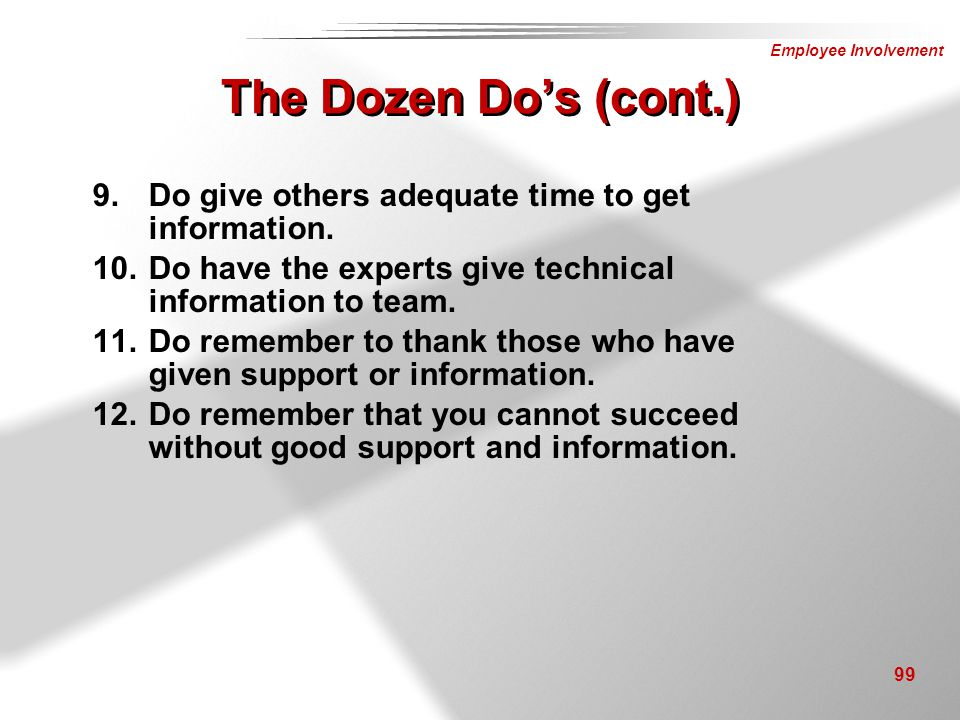 The Dozen Do's (cont.) Do give others adequate time to get information. Do have the experts give technical information to team.