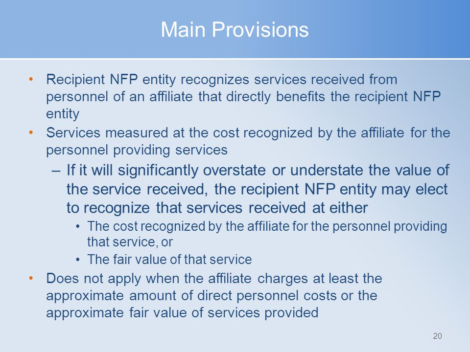 Main Provisions Recipient NFP entity recognizes services received from personnel of an affiliate that directly benefits the recipient NFP entity.