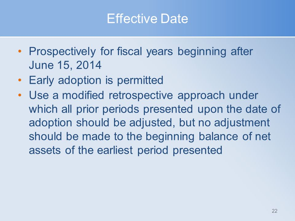 Effective Date Prospectively for fiscal years beginning after June 15, 2014. Early adoption is permitted.