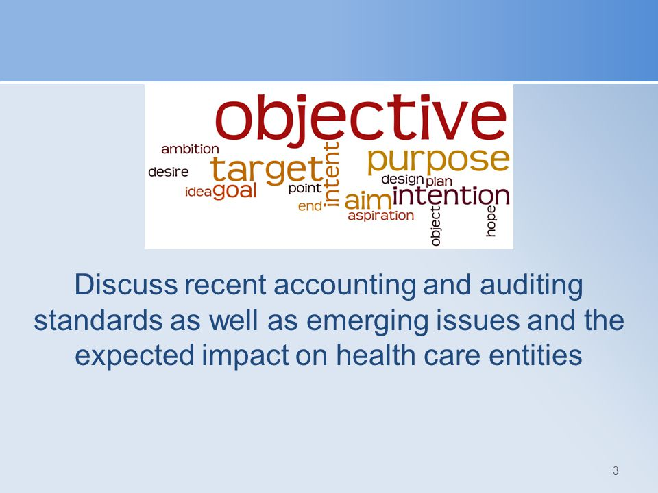 Discuss recent accounting and auditing standards as well as emerging issues and the expected impact on health care entities