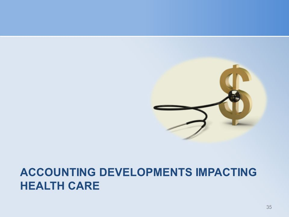 Accounting Developments Impacting Health Care