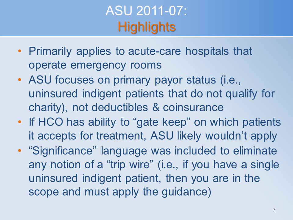 ASU 2011-07: Highlights Primarily applies to acute-care hospitals that operate emergency rooms.
