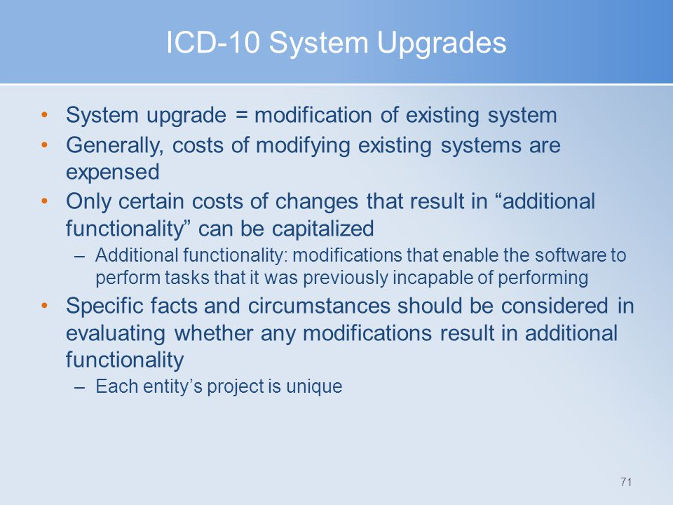 ICD-10 System Upgrades System upgrade = modification of existing system. Generally, costs of modifying existing systems are expensed.