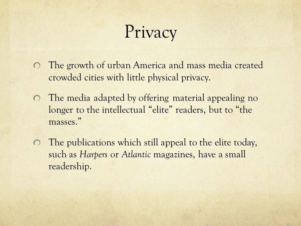 Privacy The growth of urban America and mass media created crowded cities with little physical privacy.