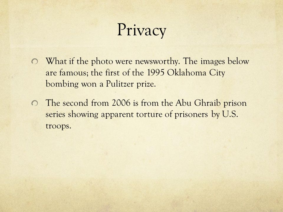 Privacy What if the photo were newsworthy. The images below are famous; the first of the 1995 Oklahoma City bombing won a Pulitzer prize.