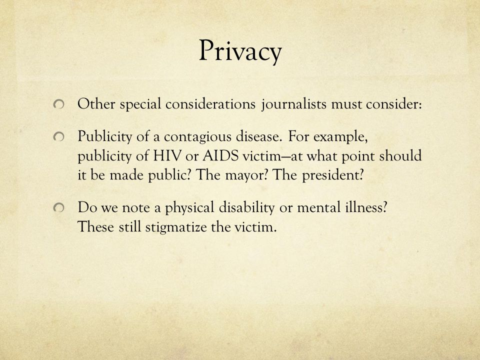 Privacy Other special considerations journalists must consider: