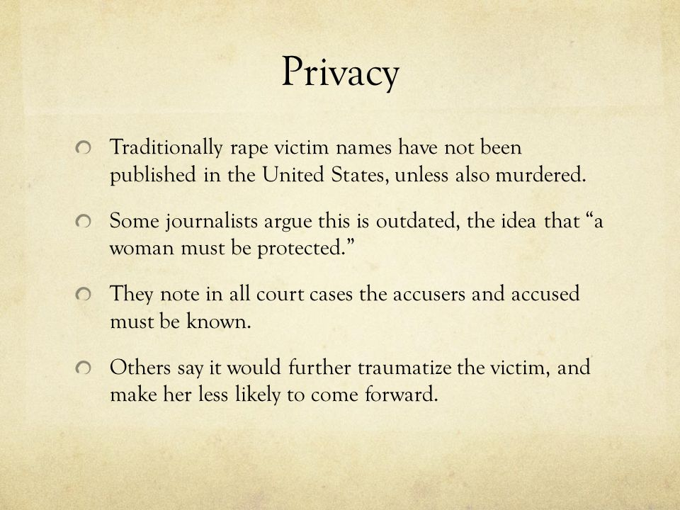 Privacy Traditionally rape victim names have not been published in the United States, unless also murdered.