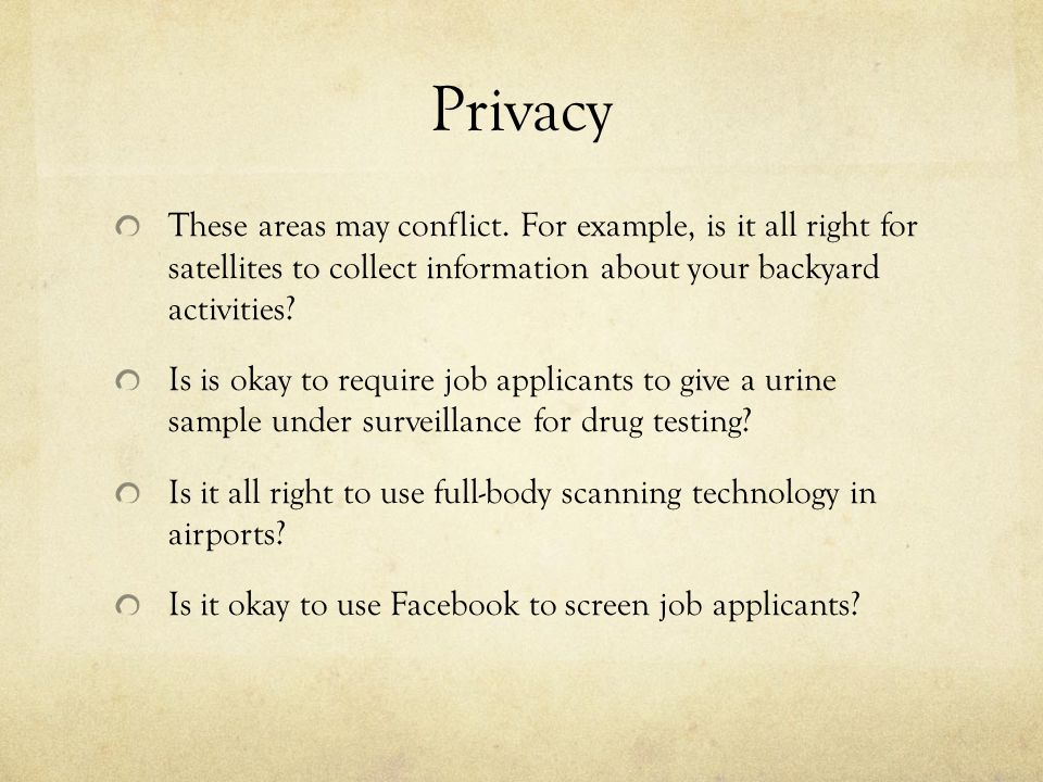 Privacy These areas may conflict. For example, is it all right for satellites to collect information about your backyard activities