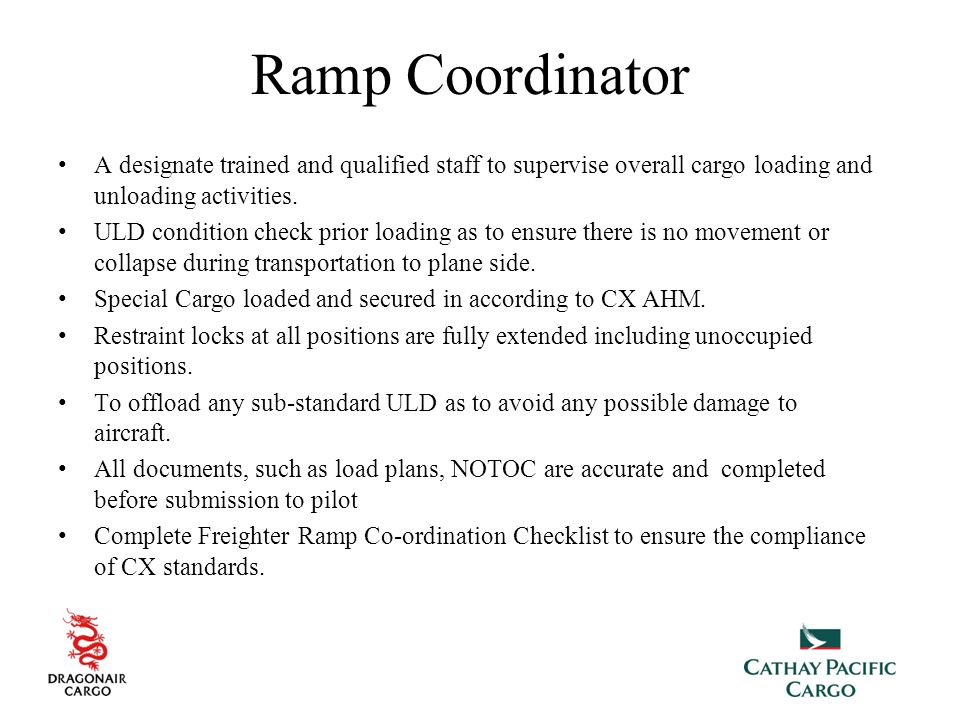Ramp Coordinator A designate trained and qualified staff to supervise overall cargo loading and unloading activities.