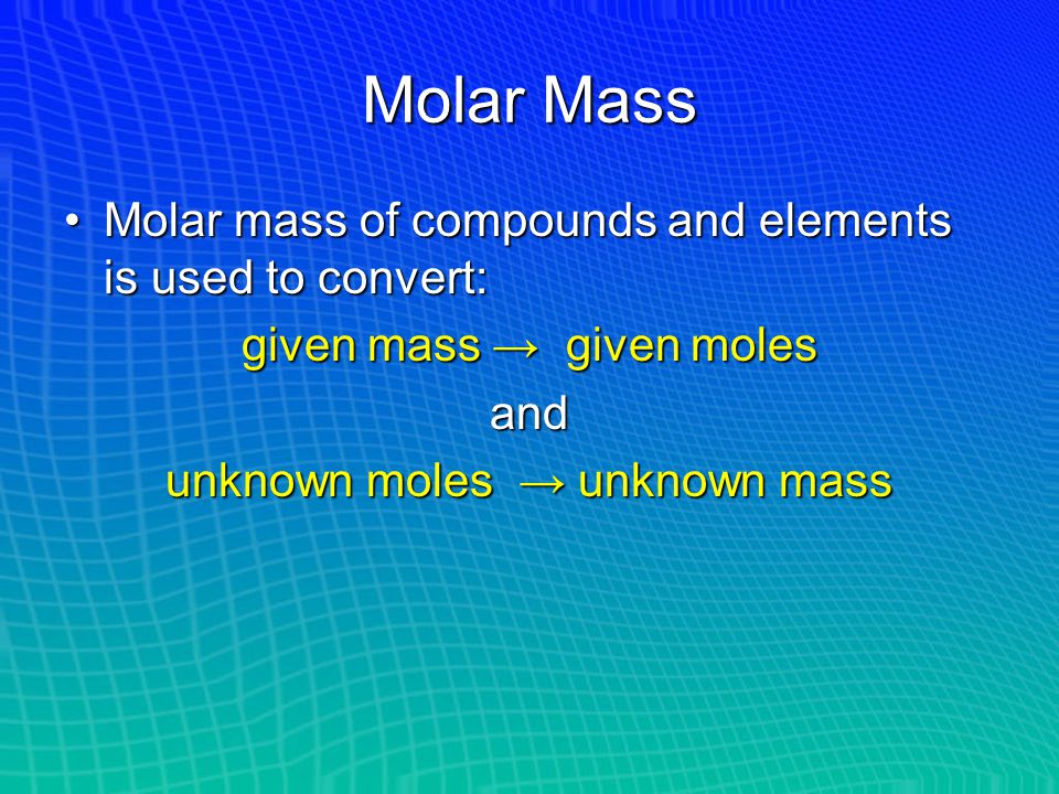 Molar Mass Molar mass of compounds and elements is used to convert: