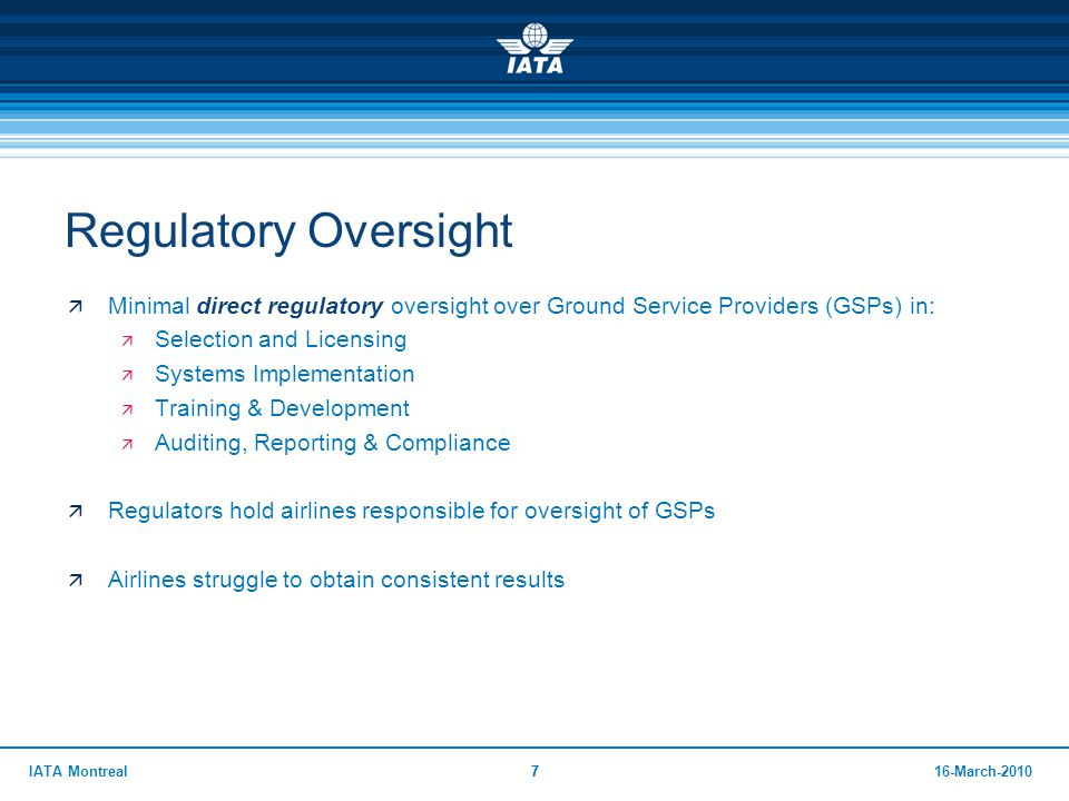 Regulatory Oversight Minimal direct regulatory oversight over Ground Service Providers (GSPs) in: Selection and Licensing.