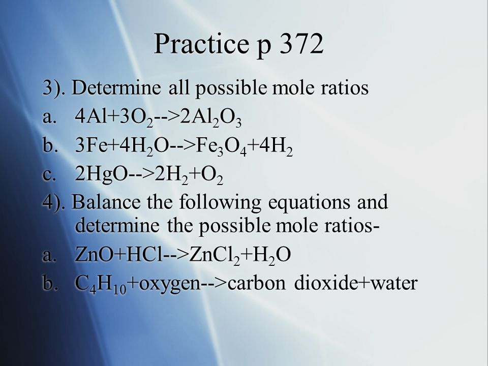 Practice p 372 3). Determine all possible mole ratios