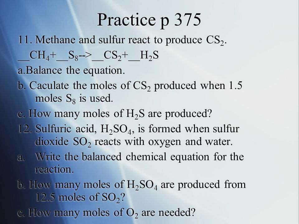 Practice p 375 11. Methane and sulfur react to produce CS2.