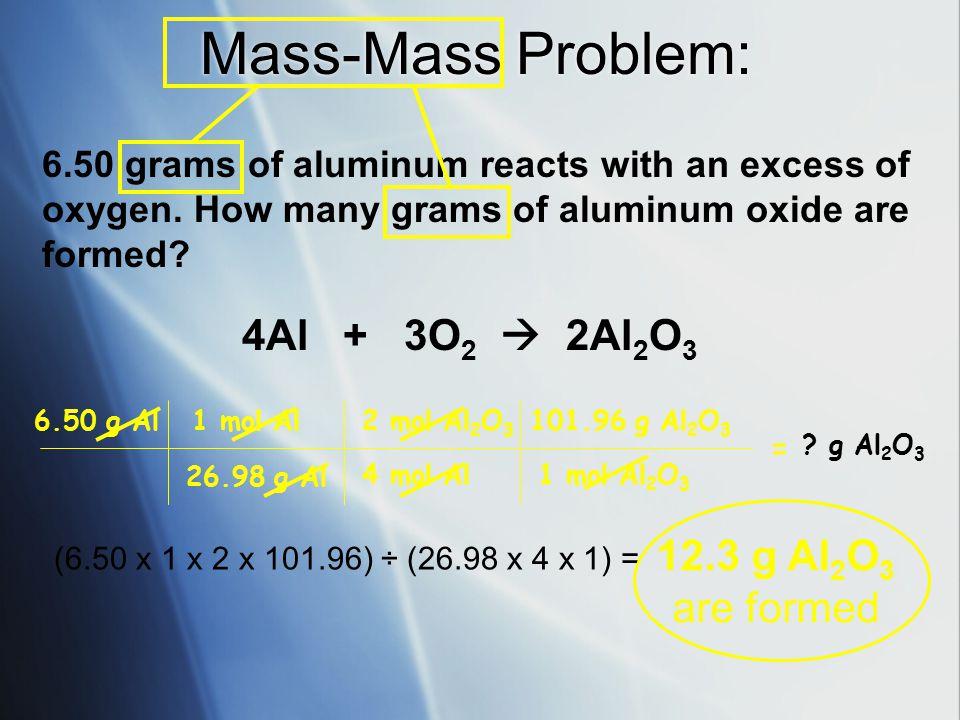 Mass-Mass Problem: 4Al + 3O2  2Al2O3 12.3 g Al2O3 are formed