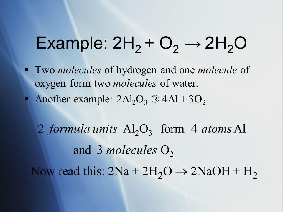 Example: 2H2 + O2 → 2H2O 2 formula units Al2O3 form 4 atoms Al and 3