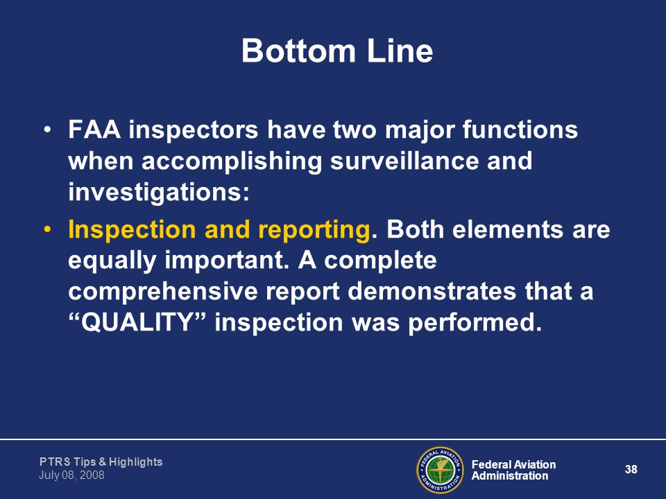 Bottom Line FAA inspectors have two major functions when accomplishing surveillance and investigations: