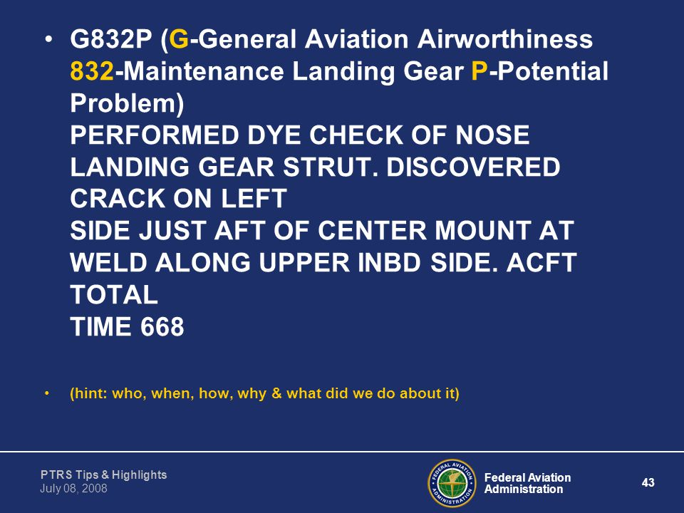 G832P (G-General Aviation Airworthiness 832-Maintenance Landing Gear P-Potential Problem) PERFORMED DYE CHECK OF NOSE LANDING GEAR STRUT. DISCOVERED CRACK ON LEFT SIDE JUST AFT OF CENTER MOUNT AT WELD ALONG UPPER INBD SIDE. ACFT TOTAL TIME 668