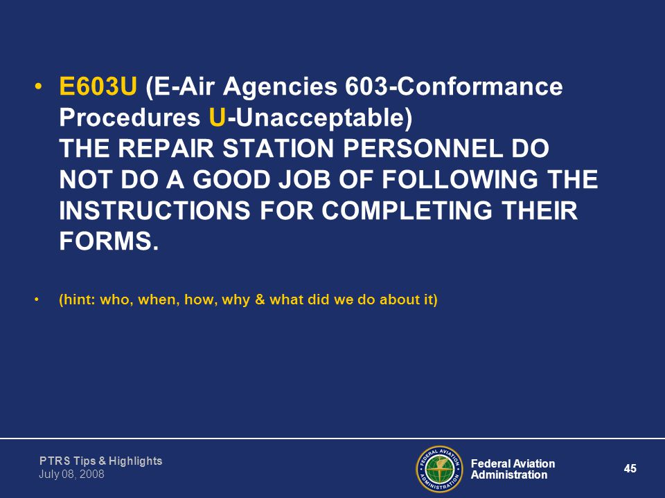 E603U (E-Air Agencies 603-Conformance Procedures U-Unacceptable) THE REPAIR STATION PERSONNEL DO NOT DO A GOOD JOB OF FOLLOWING THE INSTRUCTIONS FOR COMPLETING THEIR FORMS.