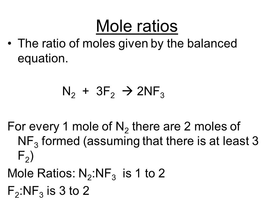 Mole ratios The ratio of moles given by the balanced equation.