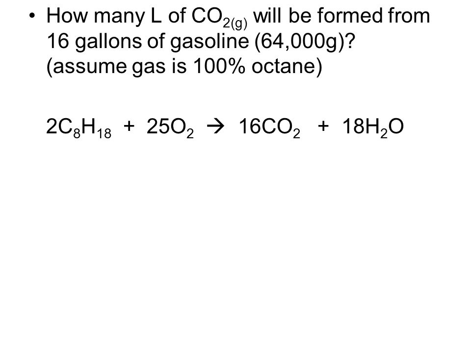 How many L of CO2(g) will be formed from 16 gallons of gasoline (64,000g) (assume gas is 100% octane)