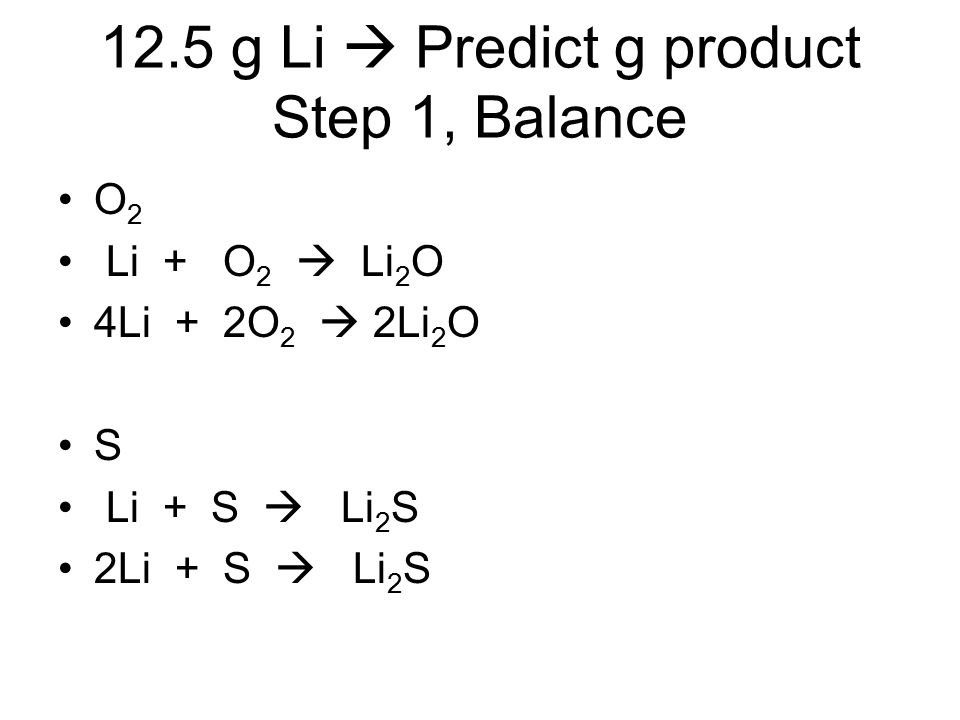 12.5 g Li  Predict g product Step 1, Balance