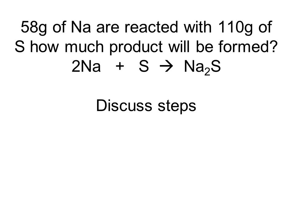 58g of Na are reacted with 110g of S how much product will be formed