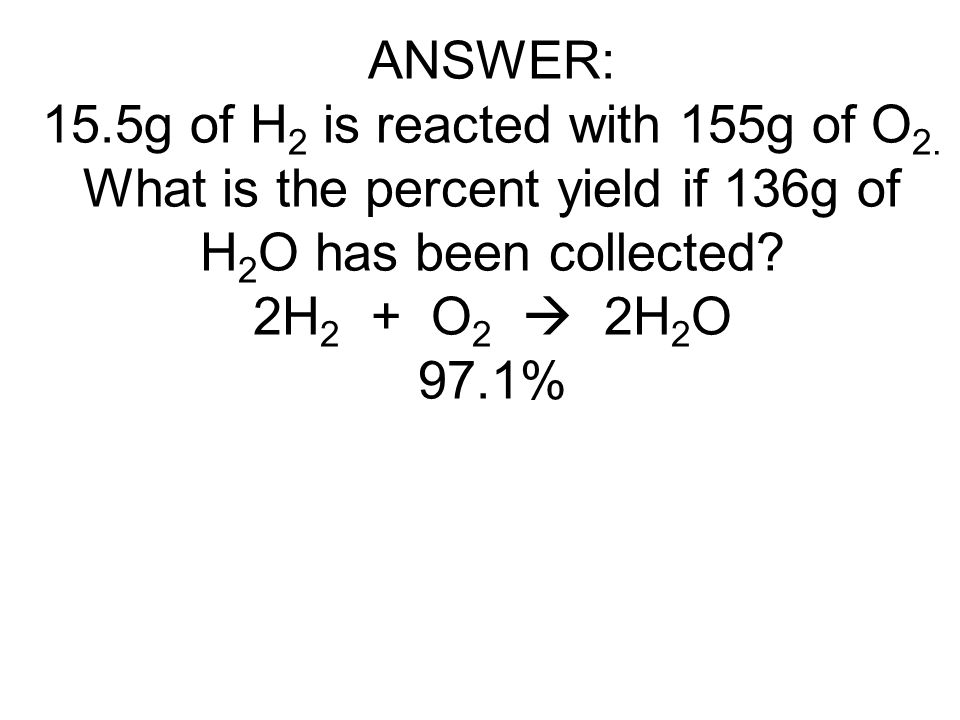 ANSWER: 15. 5g of H2 is reacted with 155g of O2
