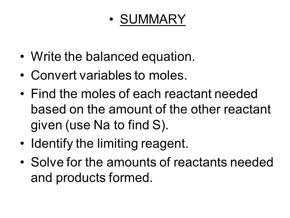 SUMMARY Write the balanced equation. Convert variables to moles.