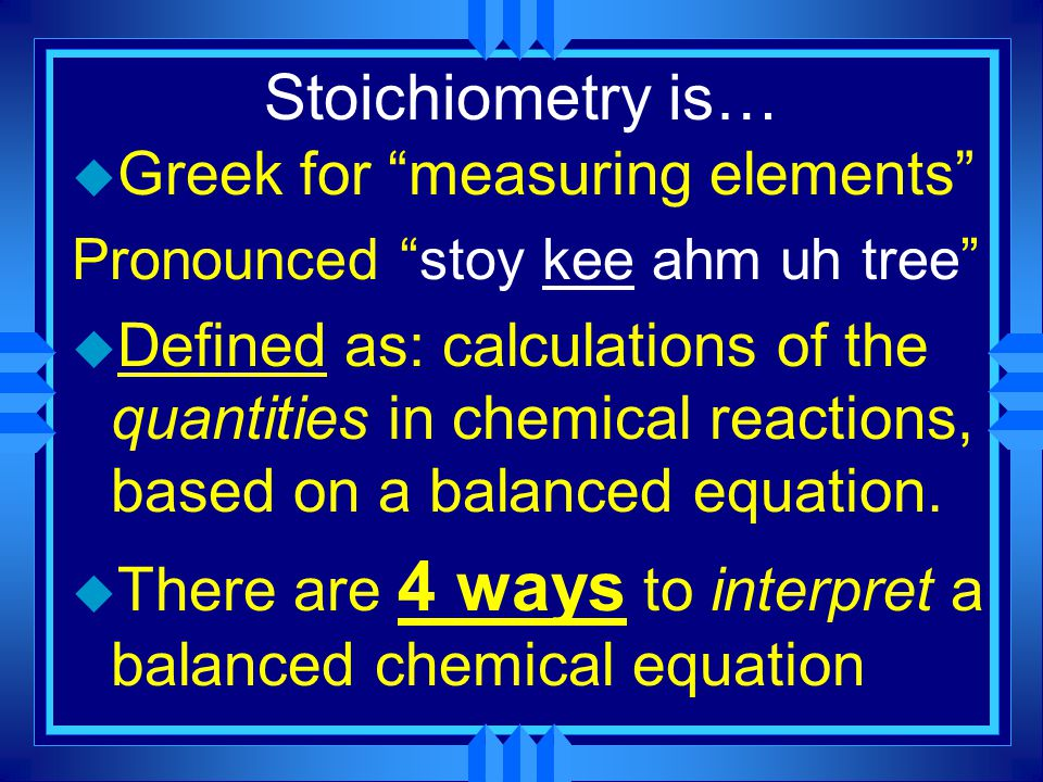 Stoichiometry is… Greek for measuring elements