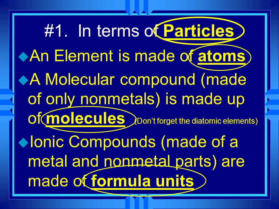 #1. In terms of Particles An Element is made of atoms