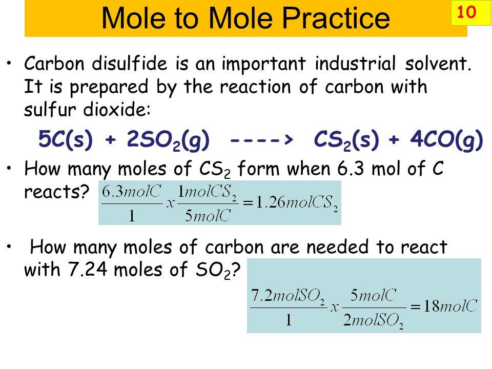 Mole to Mole Practice 5C(s) + 2SO2(g) ----> CS2(s) + 4CO(g)