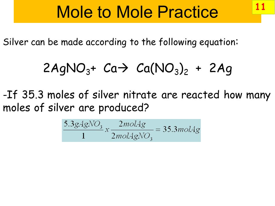 Mole to Mole Practice 2AgNO3+ Ca Ca(NO3)2 + 2Ag