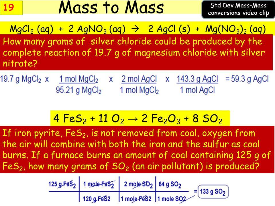 Mass to Mass 4 FeS2 + 11 O2 → 2 Fe2O3 + 8 SO2 19