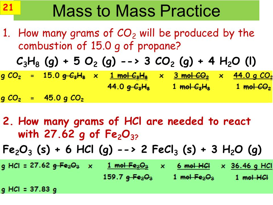 21 Mass to Mass Practice. How many grams of CO2 will be produced by the combustion of 15.0 g of propane