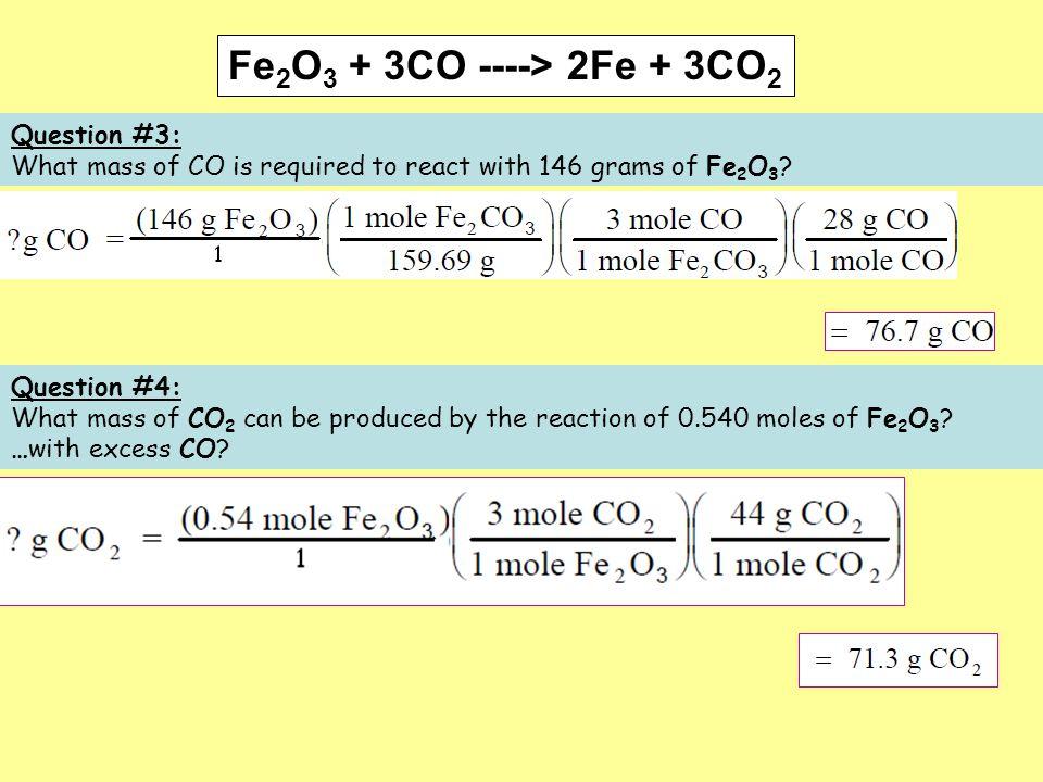 Fe2O3 + 3CO ----> 2Fe + 3CO2 Question #3: