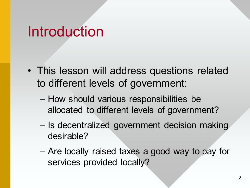 Introduction This lesson will address questions related to different levels of government: