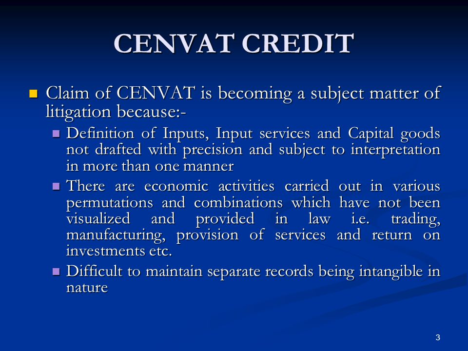 CENVAT CREDIT Claim of CENVAT is becoming a subject matter of litigation because:-
