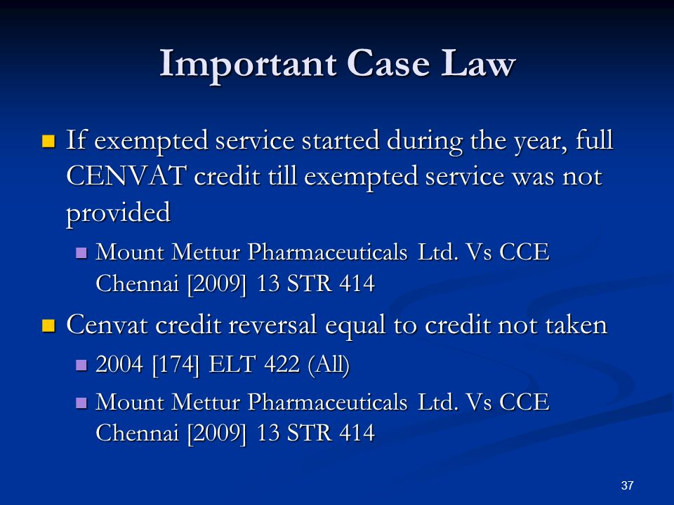 Important Case Law If exempted service started during the year, full CENVAT credit till exempted service was not provided.